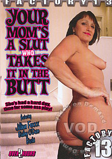 Your Mom's A Slut Who Takes It In The Butt