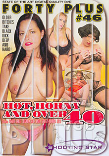 Forty Plus 46 - Hot, Horny And Over 40
