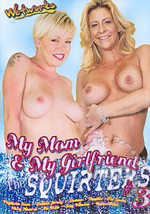 My Mom & My Girlfriend - The Squirters 3