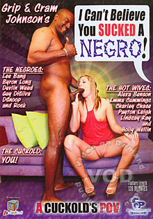 I Can't Believe You Sucked A Negro!