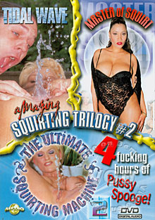 Amazing Squirting Trilogy 2 - Master Of Squirt/The Ultimate Squirting Machine 2/...
