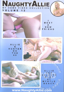 NaughtyAllie - My Home Video Collection Volume 12