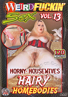 Weird Fuckin' Sex Vol. 13 - Horny Housewives Hairy Homebodies
