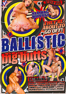 Ballistic Big Butts